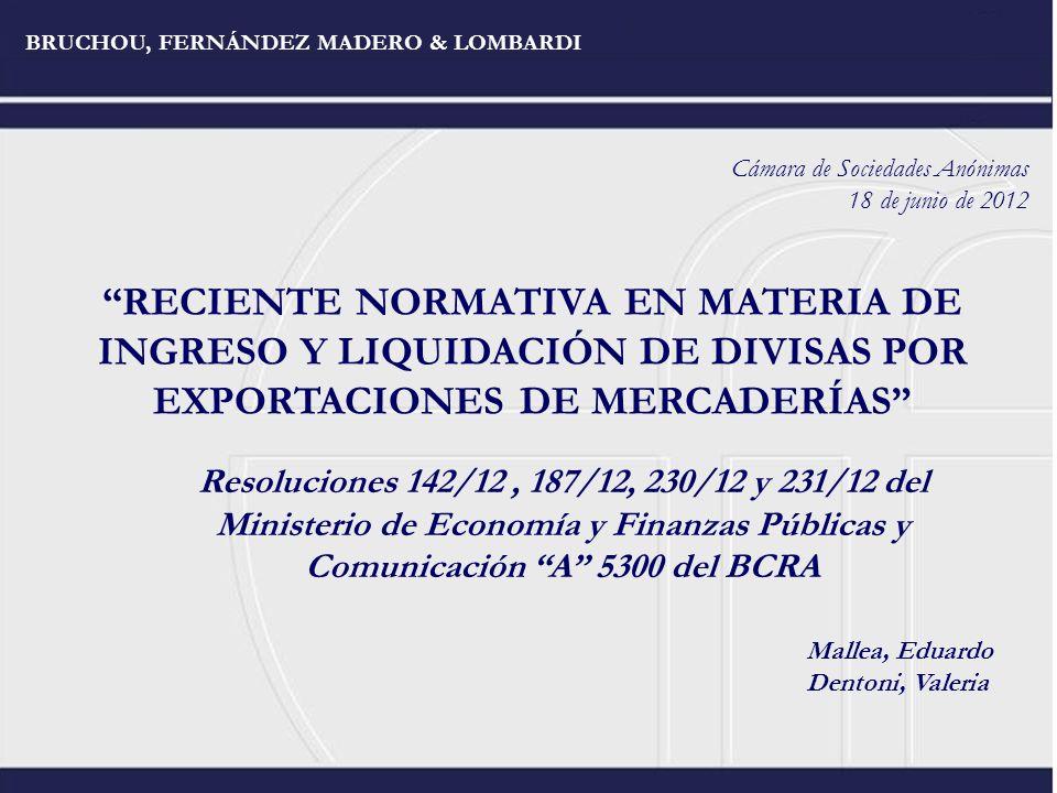 BRUCHOU, FERNÁNDEZ MADERO & LOMBARDI RECIENTE NORMATIVA EN MATERIA DE INGRESO Y LIQUIDACIÓN DE DIVISAS POR EXPORTACIONES DE MERCADERÍAS Resoluciones 1