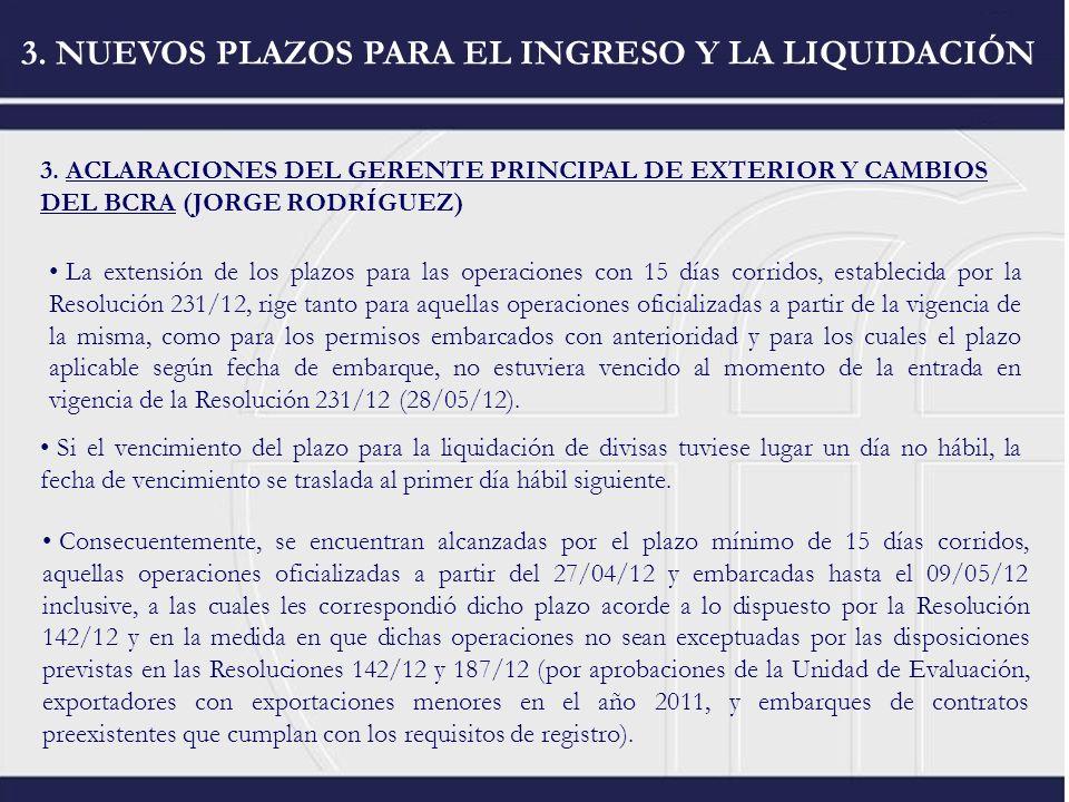 3. NUEVOS PLAZOS PARA EL INGRESO Y LA LIQUIDACIÓN 3. ACLARACIONES DEL GERENTE PRINCIPAL DE EXTERIOR Y CAMBIOS DEL BCRA (JORGE RODRÍGUEZ) Consecuenteme