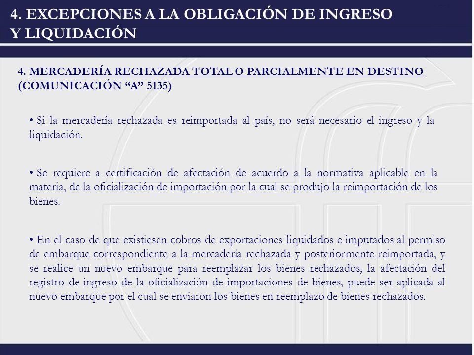 4. EXCEPCIONES A LA OBLIGACIÓN DE INGRESO Y LIQUIDACIÓN 4. MERCADERÍA RECHAZADA TOTAL O PARCIALMENTE EN DESTINO (COMUNICACIÓN A 5135) Si la mercadería