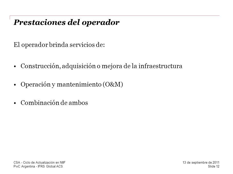 PwC Argentina - IFRS Global ACS Prestaciones del operador El operador brinda servicios de: Construcción, adquisición o mejora de la infraestructura Op