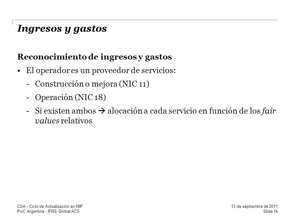 PwC Argentina - IFRS Global ACS Ingresos y gastos Reconocimiento de ingresos y gastos El operador es un proveedor de servicios: -Construcción o mejora