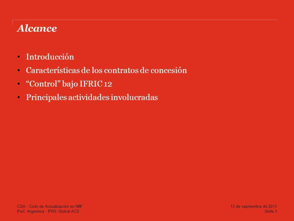 PwC Argentina - IFRS Global ACS Alcance Introducción Características de los contratos de concesión Control bajo IFRIC 12 Principales actividades invol