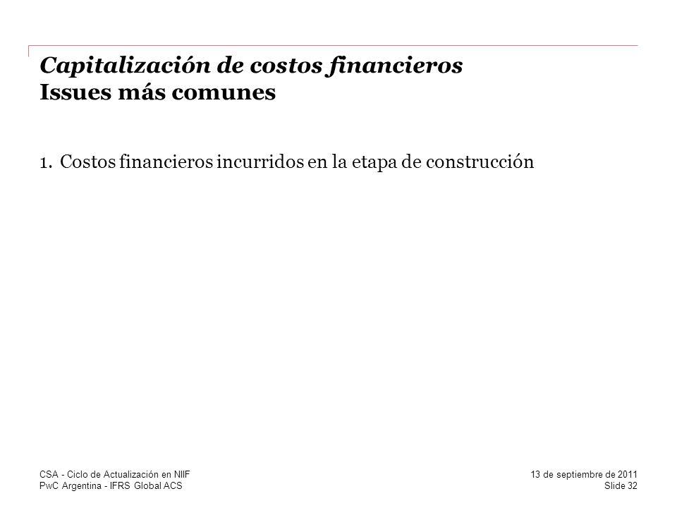 PwC Argentina - IFRS Global ACS Capitalización de costos financieros Issues más comunes 1.Costos financieros incurridos en la etapa de construcción Sl
