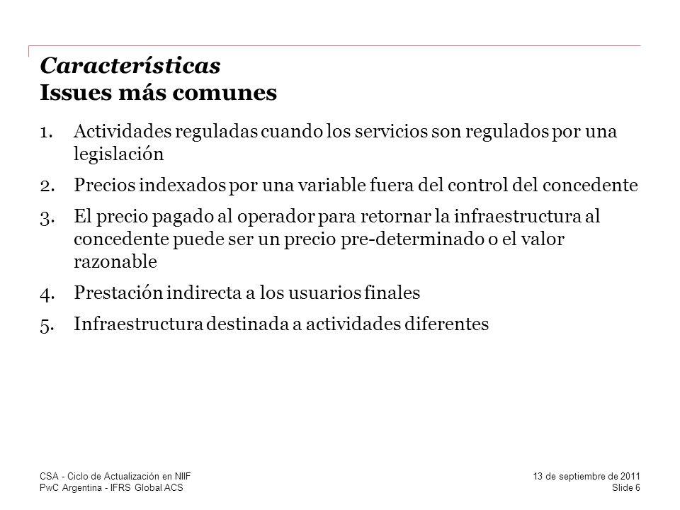 PwC Argentina - IFRS Global ACS Características Issues más comunes 1.Actividades reguladas cuando los servicios son regulados por una legislación 2.Pr