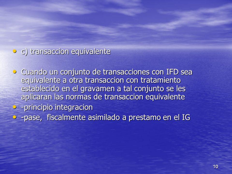 10 c) transaccion equivalente c) transaccion equivalente Cuando un conjunto de transacciones con IFD sea equivalente a otra transaccion con tratamient