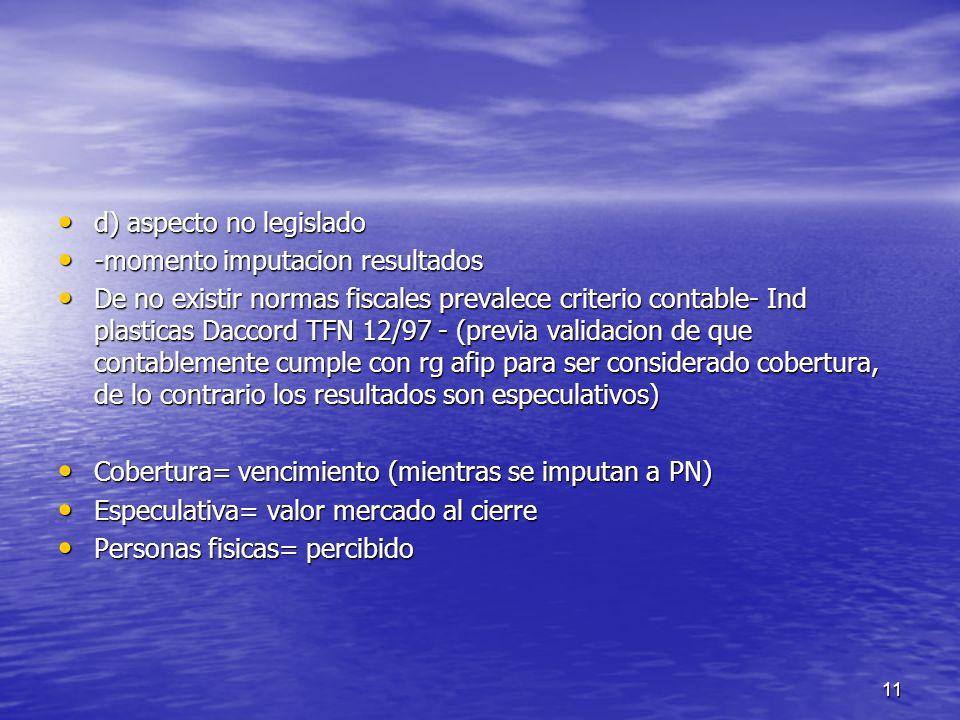11 d) aspecto no legislado d) aspecto no legislado -momento imputacion resultados -momento imputacion resultados De no existir normas fiscales prevale