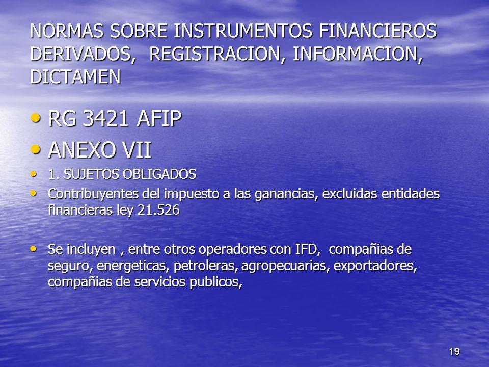 19 NORMAS SOBRE INSTRUMENTOS FINANCIEROS DERIVADOS, REGISTRACION, INFORMACION, DICTAMEN RG 3421 AFIP RG 3421 AFIP ANEXO VII ANEXO VII 1. SUJETOS OBLIG
