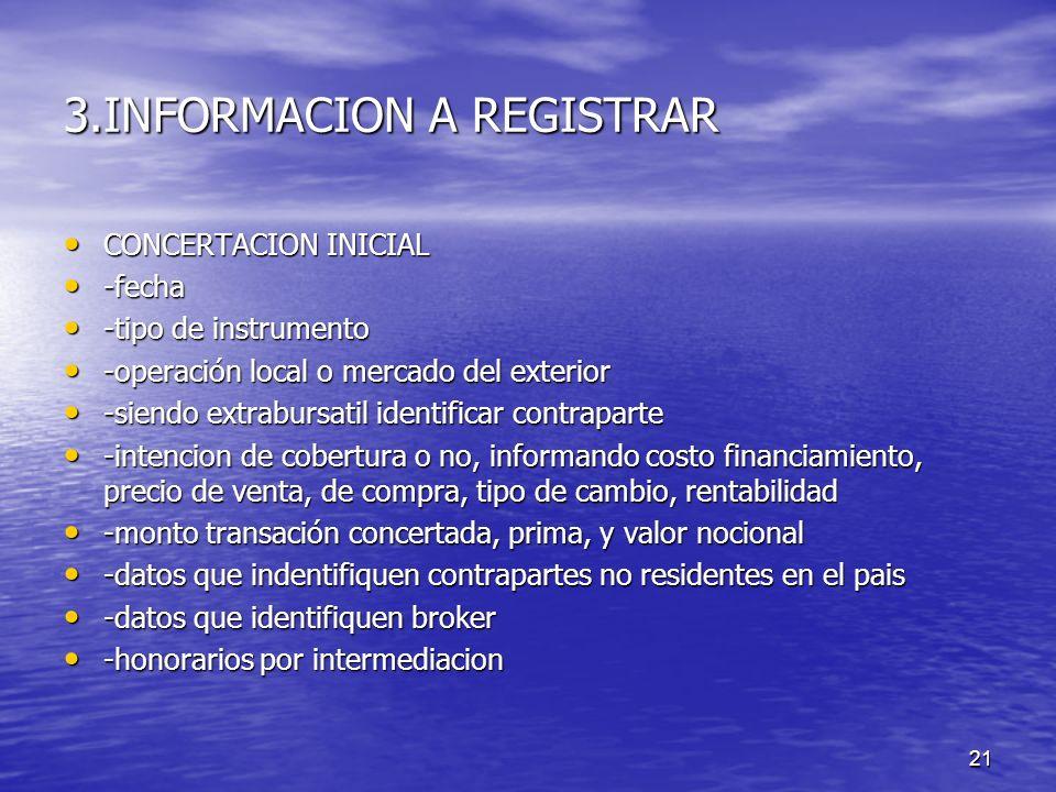 21 3.INFORMACION A REGISTRAR CONCERTACION INICIAL CONCERTACION INICIAL -fecha -fecha -tipo de instrumento -tipo de instrumento -operación local o merc