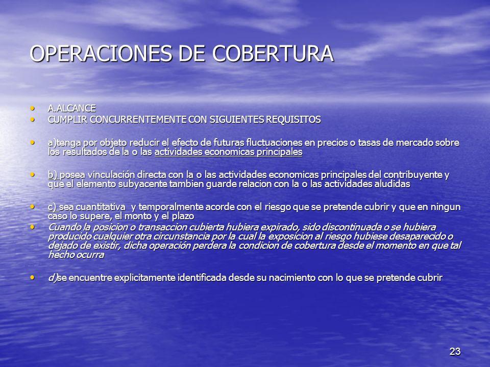 23 OPERACIONES DE COBERTURA A.ALCANCE A.ALCANCE CUMPLIR CONCURRENTEMENTE CON SIGUIENTES REQUISITOS CUMPLIR CONCURRENTEMENTE CON SIGUIENTES REQUISITOS