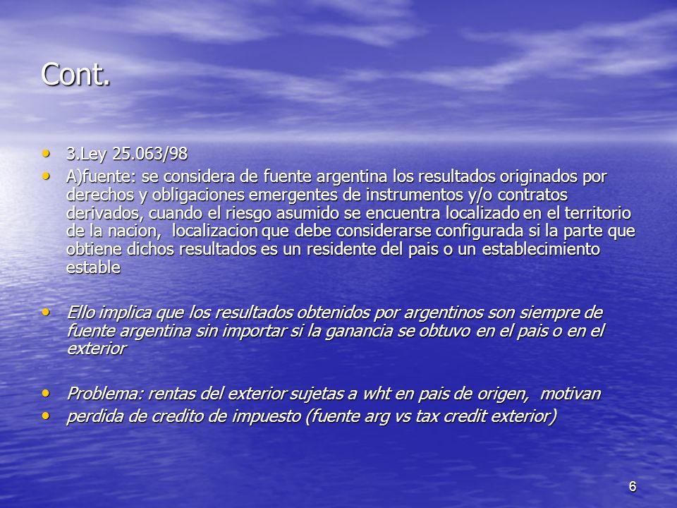 6 Cont. 3.Ley 25.063/98 3.Ley 25.063/98 A)fuente: se considera de fuente argentina los resultados originados por derechos y obligaciones emergentes de