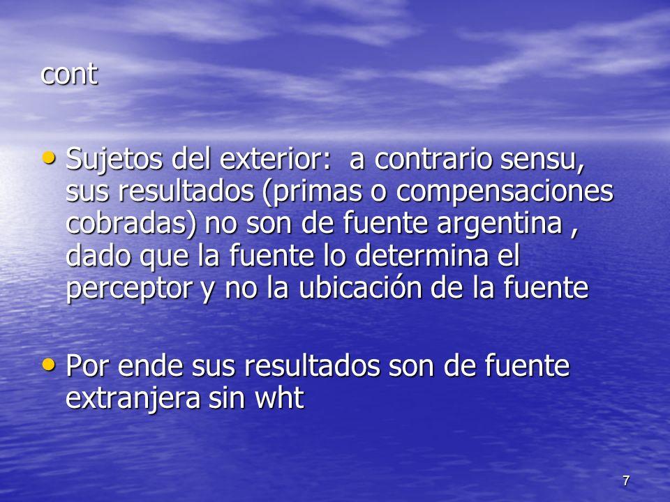 7 cont Sujetos del exterior: a contrario sensu, sus resultados (primas o compensaciones cobradas) no son de fuente argentina, dado que la fuente lo de