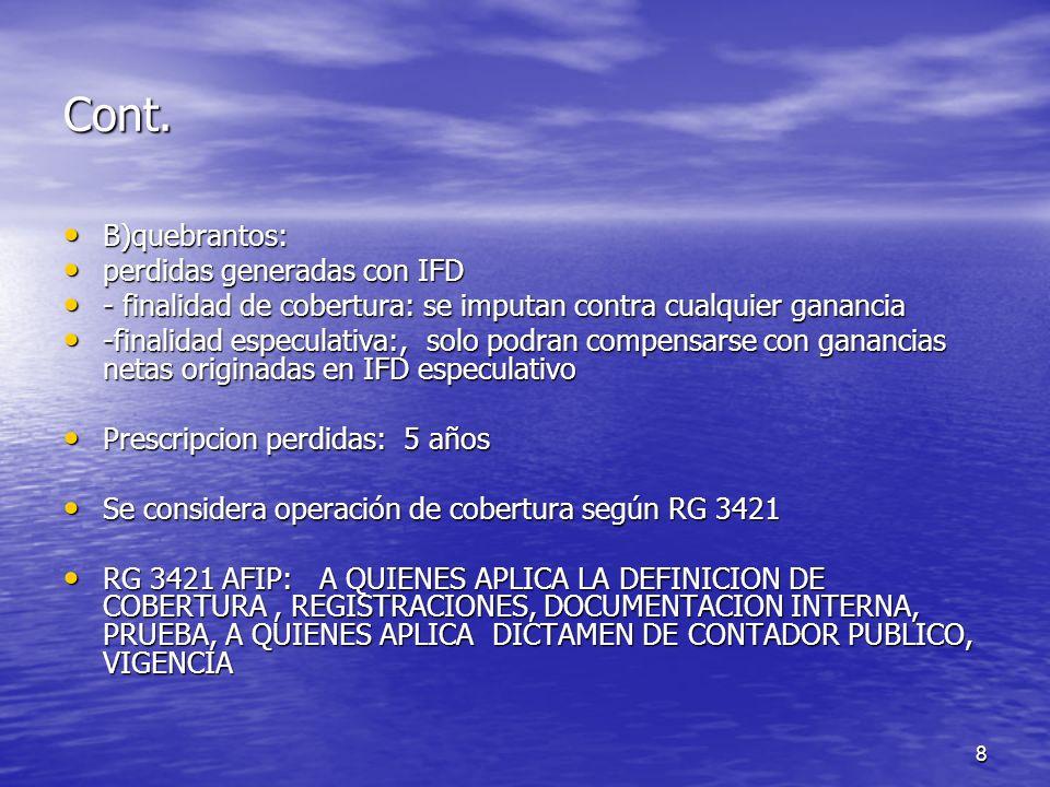 8 Cont. B)quebrantos: B)quebrantos: perdidas generadas con IFD perdidas generadas con IFD - finalidad de cobertura: se imputan contra cualquier gananc