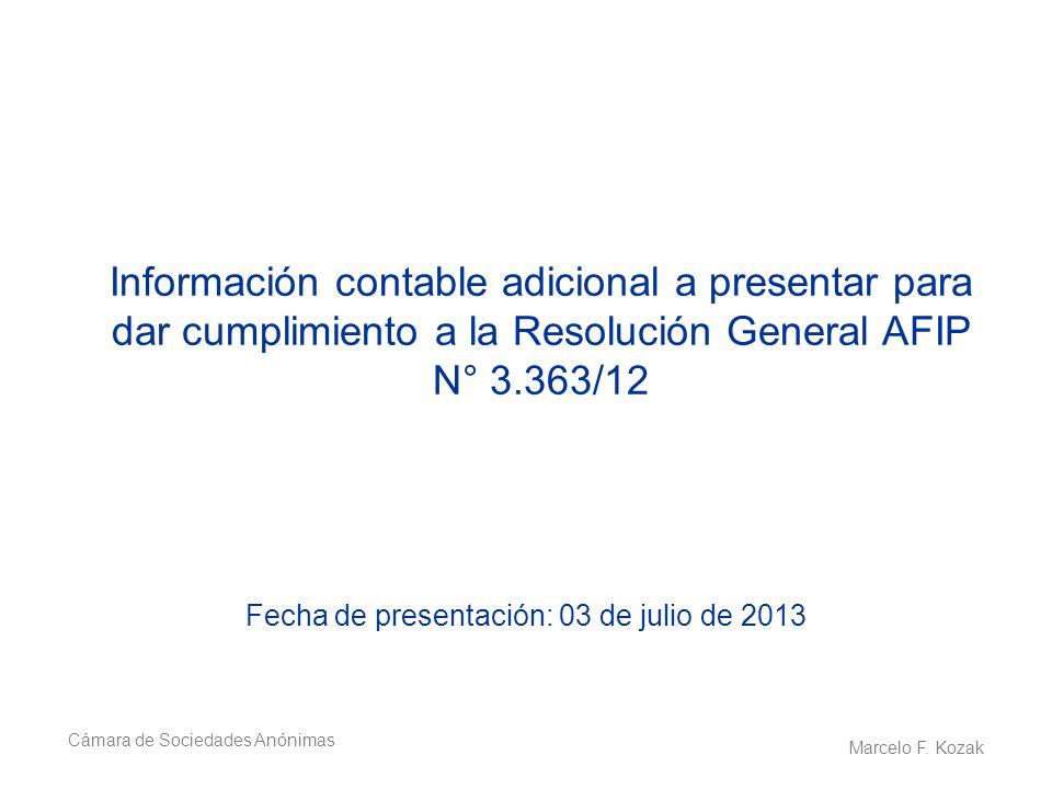 Información contable adicional a presentar para dar cumplimiento a la Resolución General AFIP N° 3.363/12 Fecha de presentación: 03 de julio de 2013 C