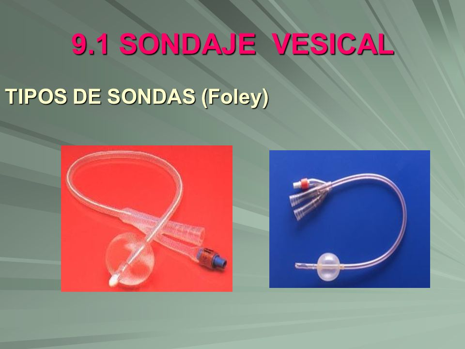 9.1 SONDAJE VESICAL TIPOS DE SONDAS (Foley)