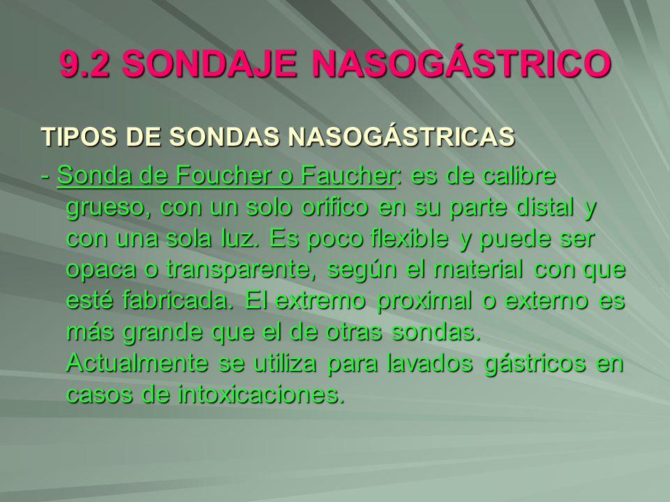9.2 SONDAJE NASOGÁSTRICO TIPOS DE SONDAS NASOGÁSTRICAS - Sonda de Foucher o Faucher: es de calibre grueso, con un solo orifico en su parte distal y co