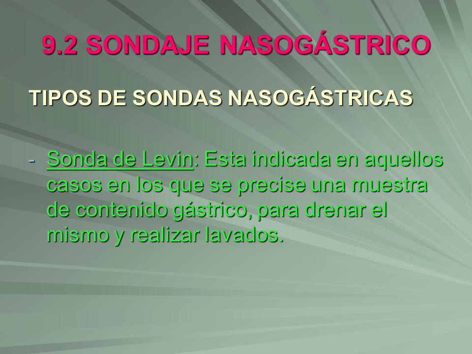 9.2 SONDAJE NASOGÁSTRICO TIPOS DE SONDAS NASOGÁSTRICAS - Sonda de Levin: Esta indicada en aquellos casos en los que se precise una muestra de contenid