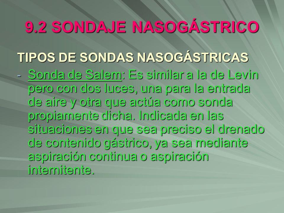 9.2 SONDAJE NASOGÁSTRICO TIPOS DE SONDAS NASOGÁSTRICAS - Sonda de Salem: Es similar a la de Levin pero con dos luces, una para la entrada de aire y ot