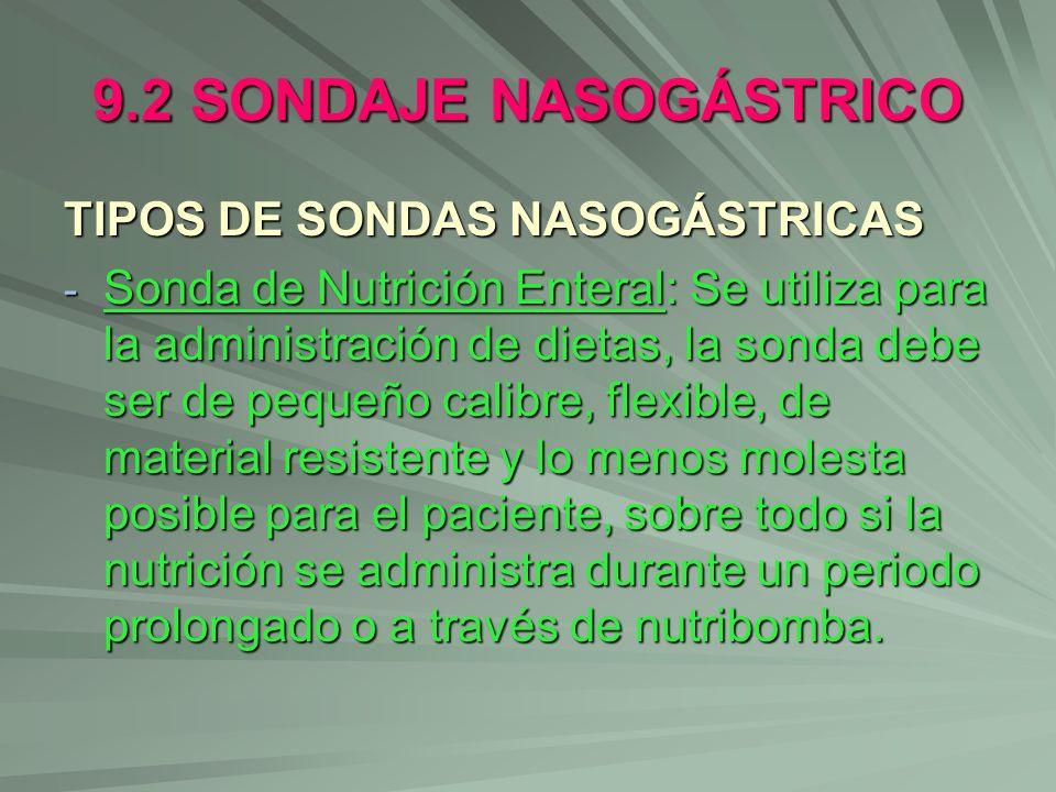 9.2 SONDAJE NASOGÁSTRICO TIPOS DE SONDAS NASOGÁSTRICAS - Sonda de Nutrición Enteral: Se utiliza para la administración de dietas, la sonda debe ser de