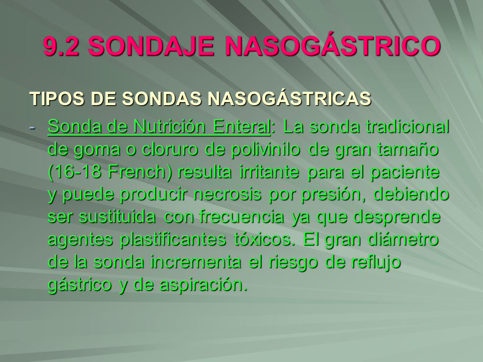 9.2 SONDAJE NASOGÁSTRICO TIPOS DE SONDAS NASOGÁSTRICAS - Sonda de Nutrición Enteral: La sonda tradicional de goma o cloruro de polivinilo de gran tama