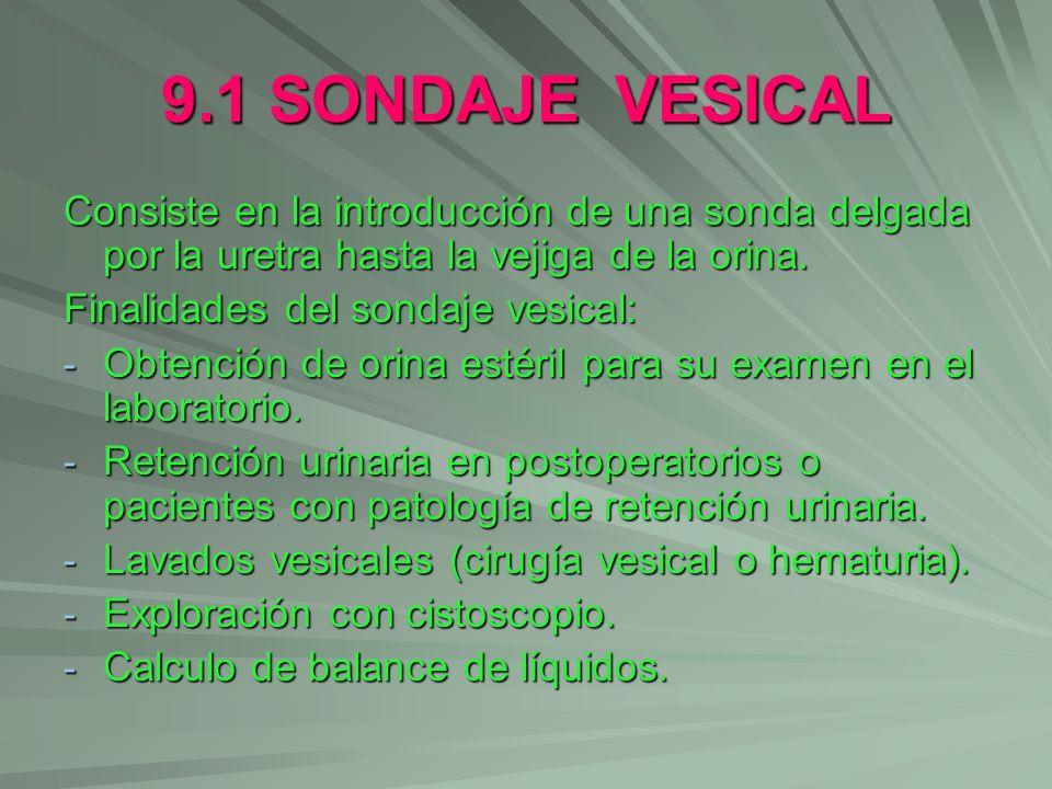 9.1 SONDAJE VESICAL Consiste en la introducción de una sonda delgada por la uretra hasta la vejiga de la orina. Finalidades del sondaje vesical: - Obt