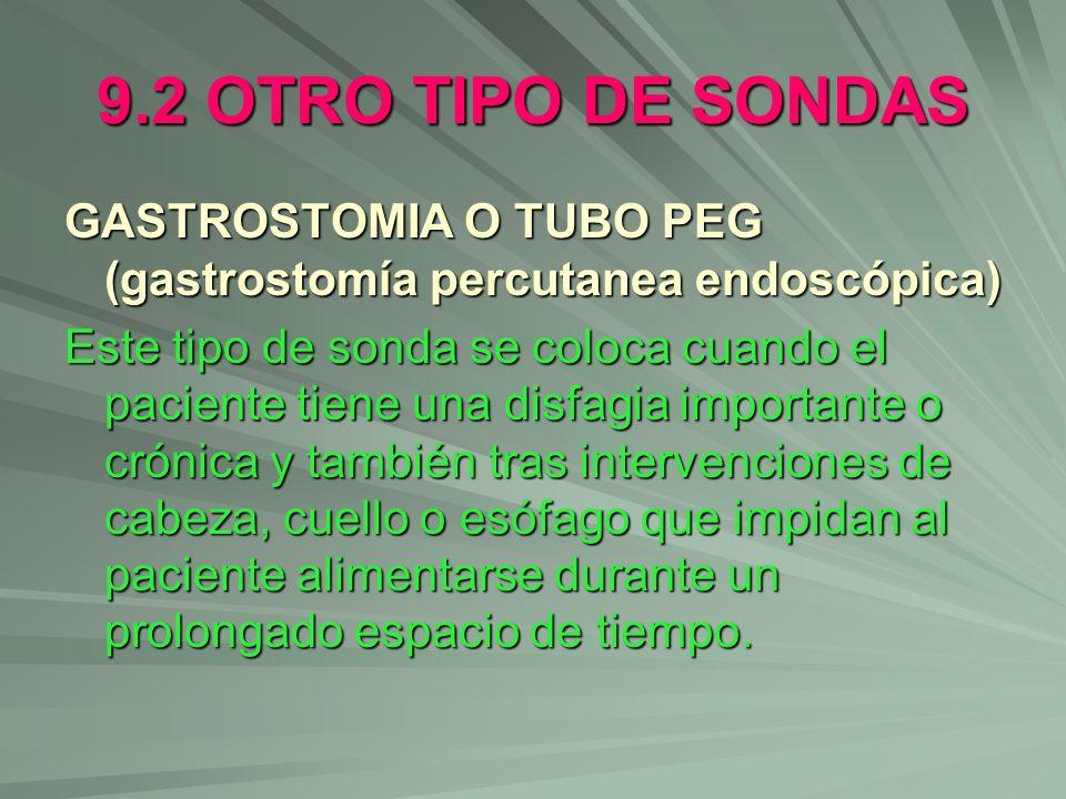 9.2 OTRO TIPO DE SONDAS GASTROSTOMIA O TUBO PEG (gastrostomía percutanea endoscópica) Este tipo de sonda se coloca cuando el paciente tiene una disfag