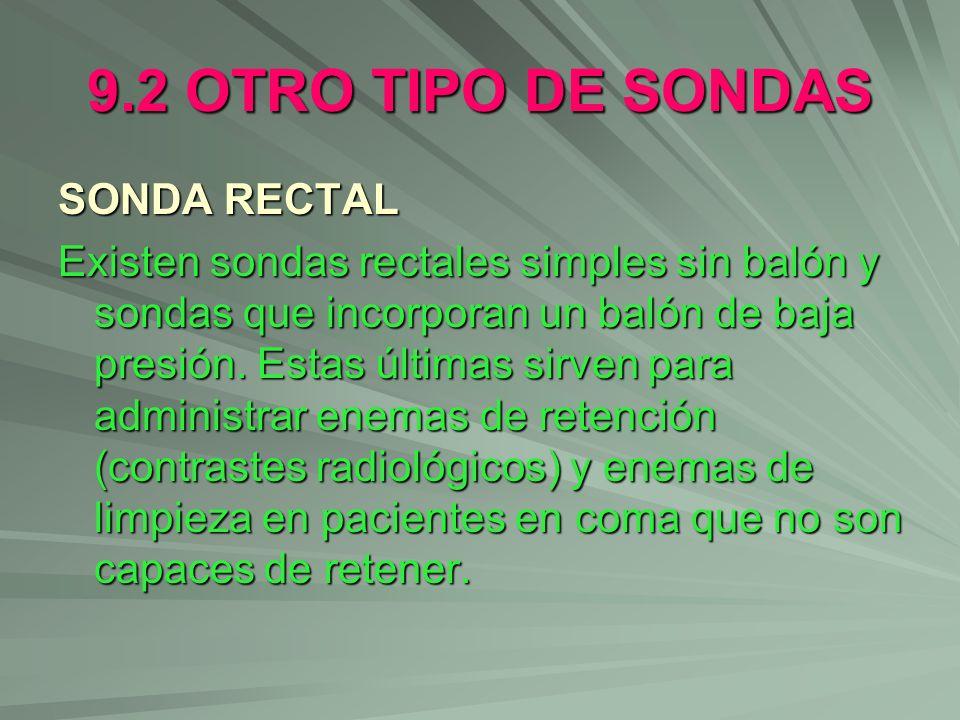 9.2 OTRO TIPO DE SONDAS SONDA RECTAL Existen sondas rectales simples sin balón y sondas que incorporan un balón de baja presión. Estas últimas sirven