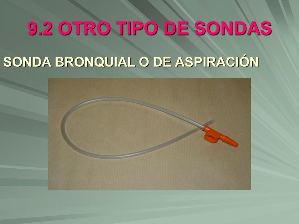 9.2 OTRO TIPO DE SONDAS SONDA BRONQUIAL O DE ASPIRACIÓN