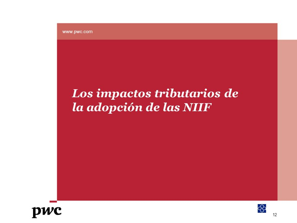 www.pwc.com Los impactos tributarios de la adopción de las NIIF 12