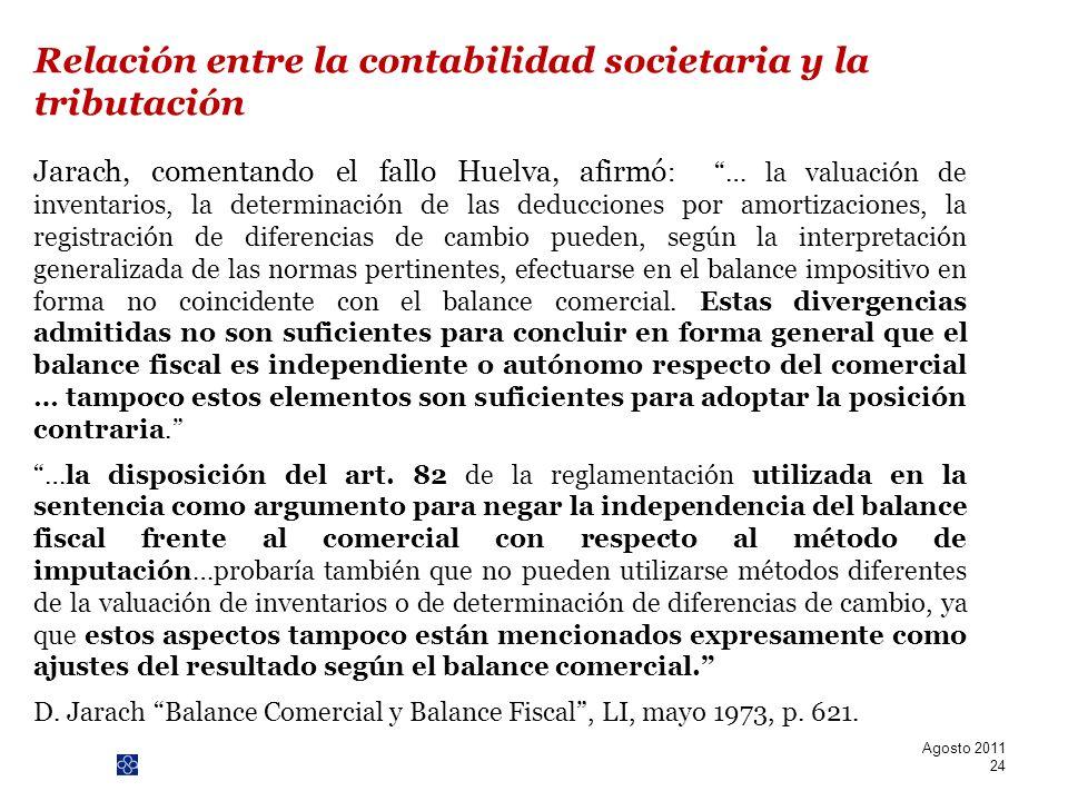 PwC Jarach, comentando el fallo Huelva, afirmó : … la valuación de inventarios, la determinación de las deducciones por amortizaciones, la registració