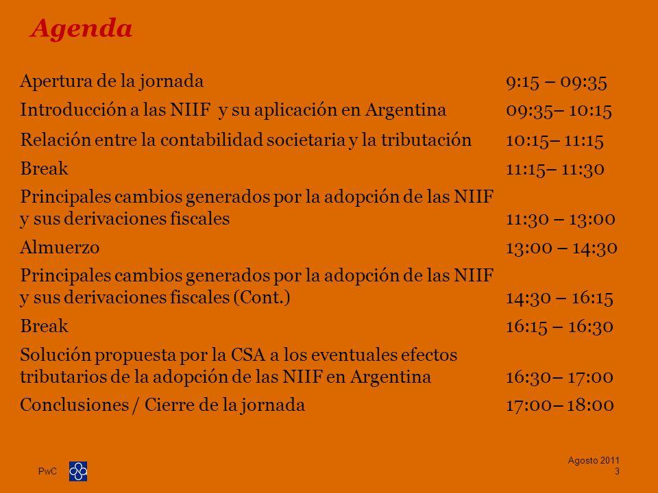 PwC Agosto 2011 3 Apertura de la jornada9:15 – 09:35 Introducción a las NIIF y su aplicación en Argentina09:35– 10:15 Relación entre la contabilidad s