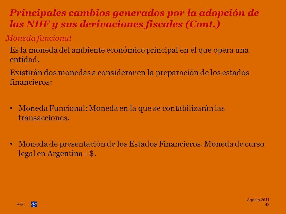 PwC Moneda funcional Es la moneda del ambiente económico principal en el que opera una entidad. Existirán dos monedas a considerar en la preparación d