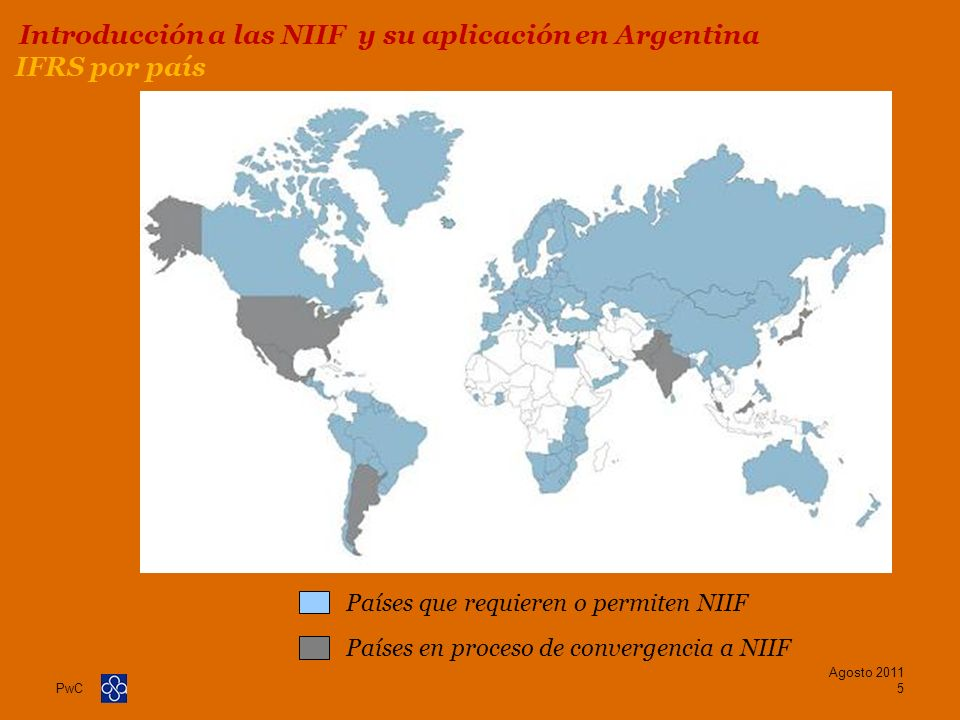 PwC Países que requieren o permiten NIIF Países en proceso de convergencia a NIIF IFRS por país Agosto 2011 5 Introducción a las NIIF y su aplicación