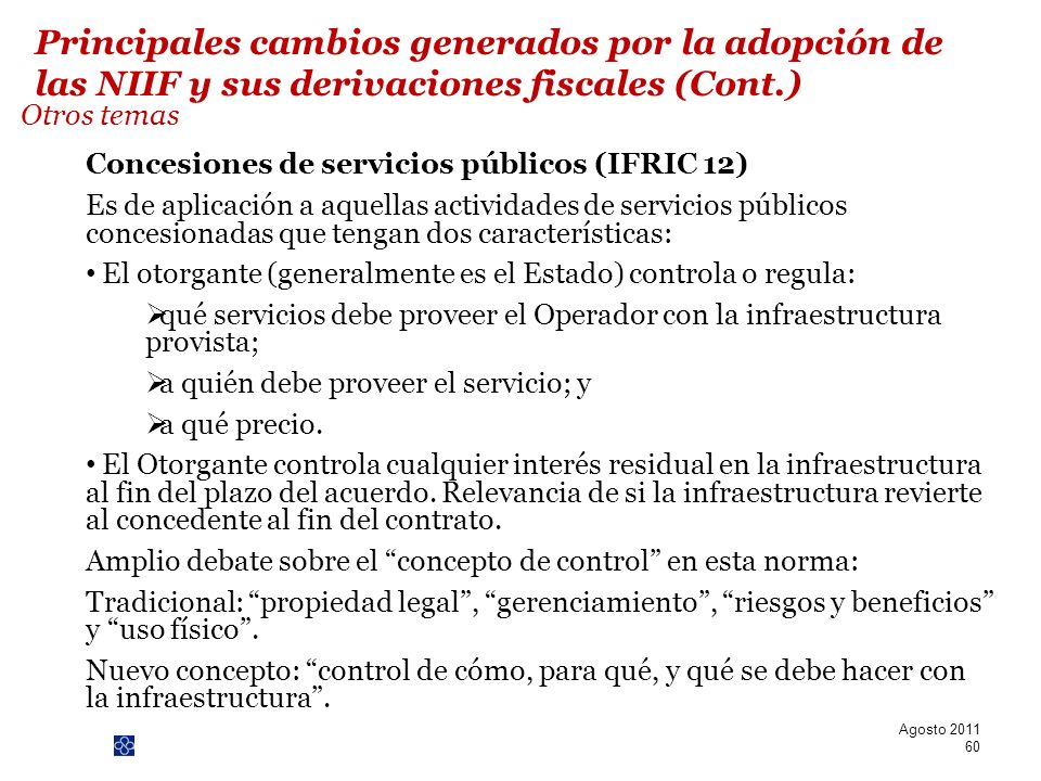 PwC Concesiones de servicios públicos (IFRIC 12) Es de aplicación a aquellas actividades de servicios públicos concesionadas que tengan dos caracterís