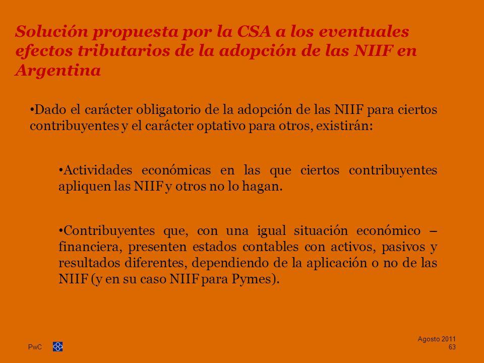 PwC Solución propuesta por la CSA a los eventuales efectos tributarios de la adopción de las NIIF en Argentina Dado el carácter obligatorio de la adop