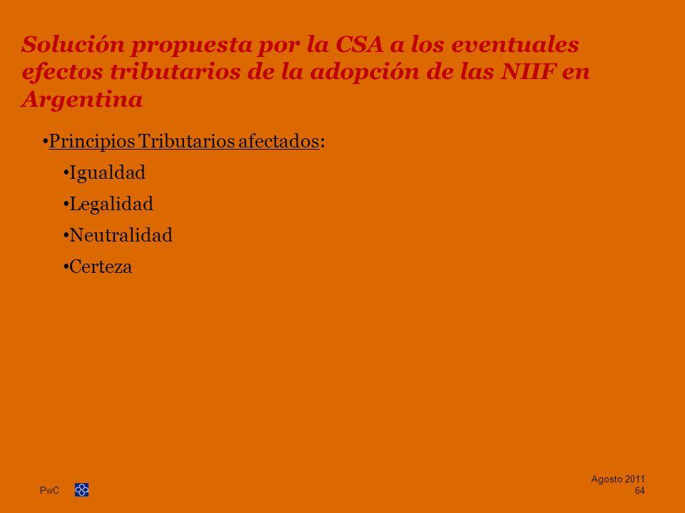 PwC Principios Tributarios afectados: Igualdad Legalidad Neutralidad Certeza Agosto 2011 64 Solución propuesta por la CSA a los eventuales efectos tri