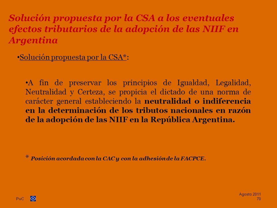 PwC Solución propuesta por la CSA*: A fin de preservar los principios de Igualdad, Legalidad, Neutralidad y Certeza, se propicia el dictado de una nor