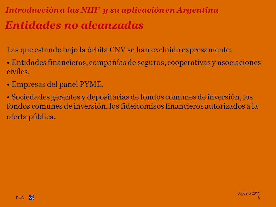 PwC Entidades no alcanzadas Las que estando bajo la órbita CNV se han excluido expresamente: Entidades financieras, compañías de seguros, cooperativas