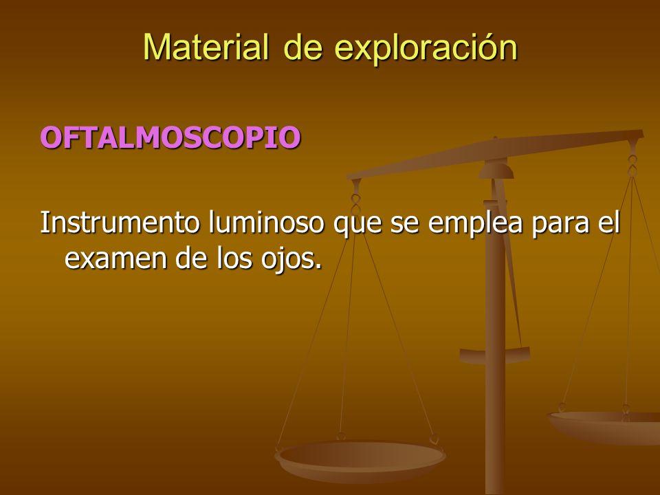 OFTALMOSCOPIO Instrumento luminoso que se emplea para el examen de los ojos.
