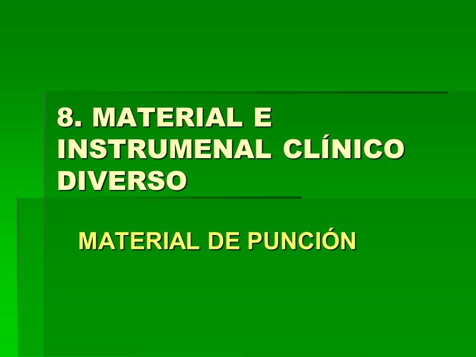 8. MATERIAL E INSTRUMENAL CLÍNICO DIVERSO MATERIAL DE PUNCIÓN