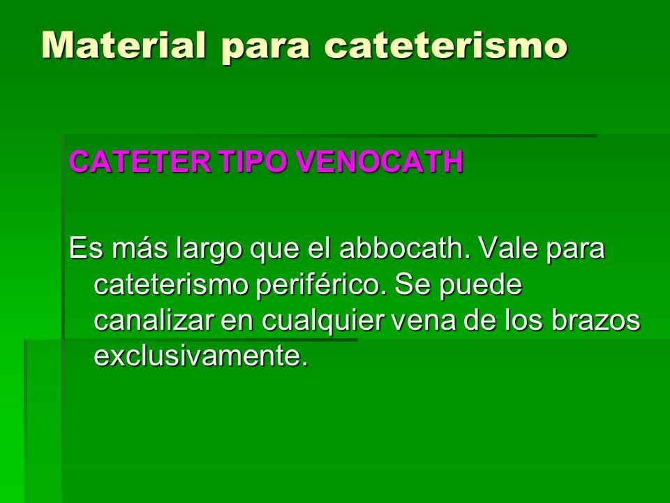 Material para cateterismo CATETER TIPO VENOCATH Es más largo que el abbocath. Vale para cateterismo periférico. Se puede canalizar en cualquier vena d