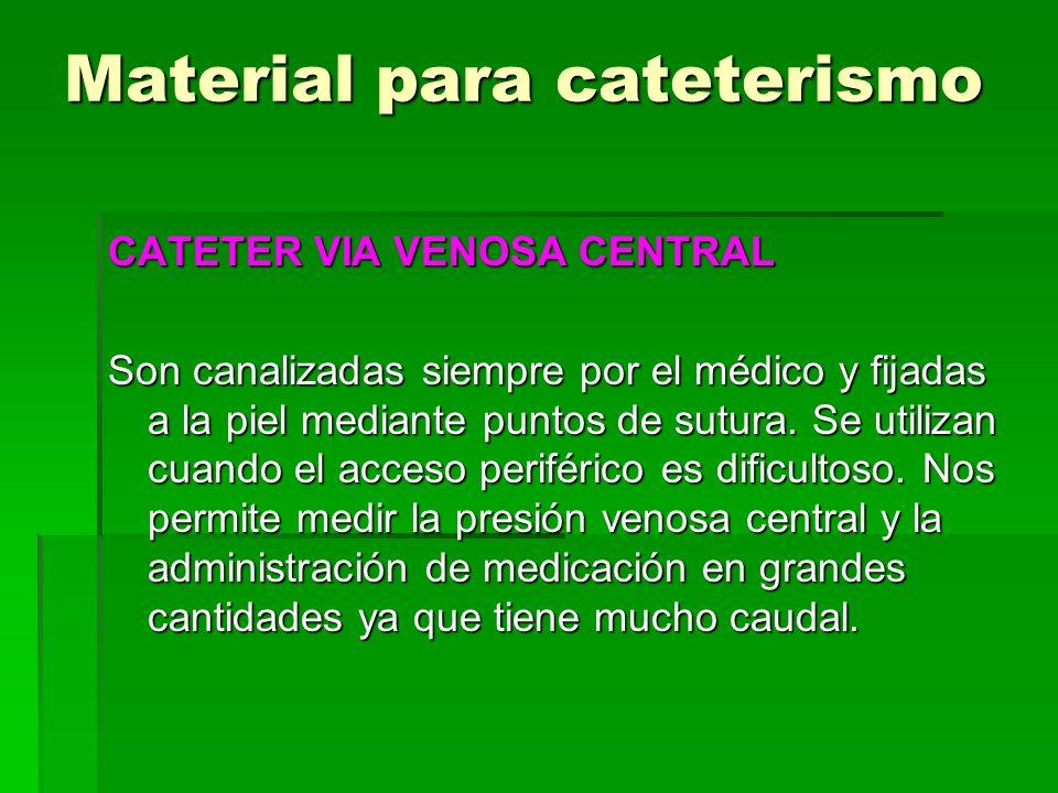 Material para cateterismo CATETER VIA VENOSA CENTRAL Son canalizadas siempre por el médico y fijadas a la piel mediante puntos de sutura. Se utilizan