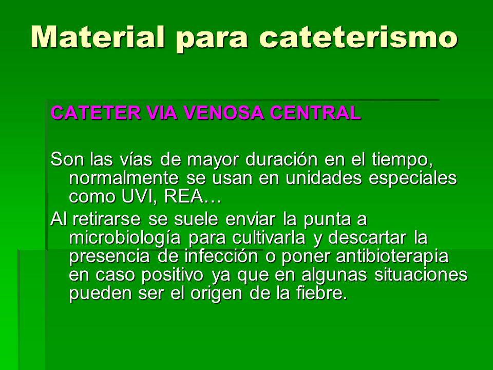 Material para cateterismo CATETER VIA VENOSA CENTRAL Son las vías de mayor duración en el tiempo, normalmente se usan en unidades especiales como UVI,