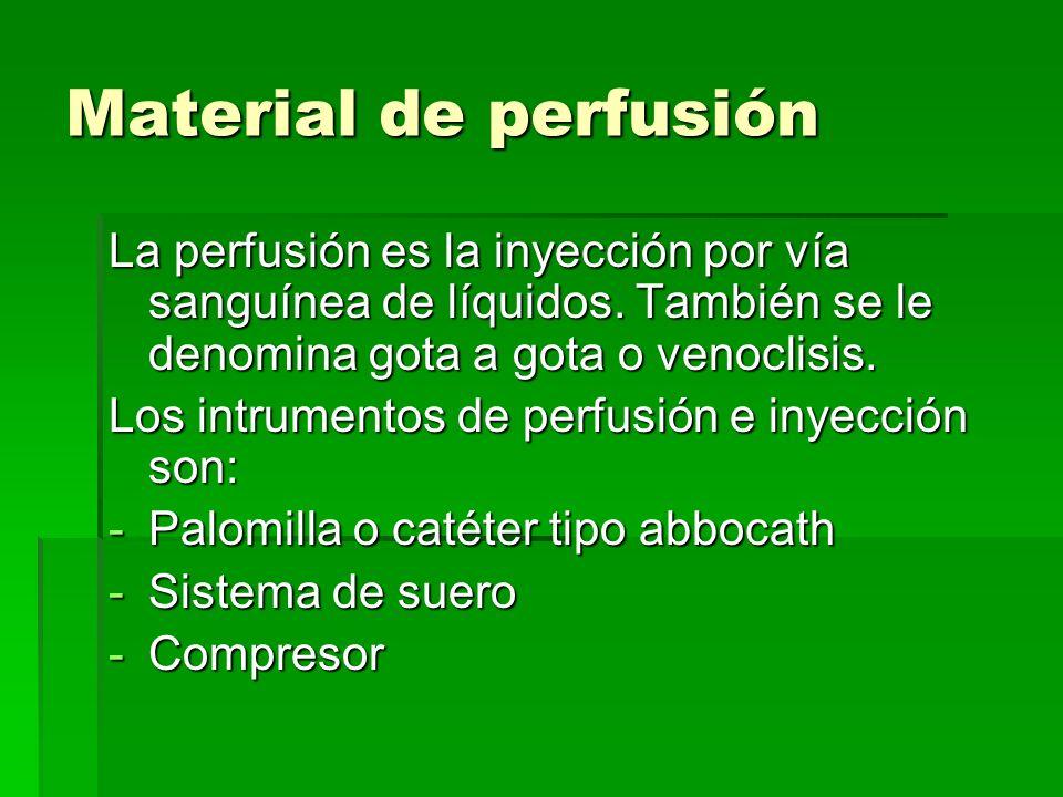 Material de perfusión La perfusión es la inyección por vía sanguínea de líquidos. También se le denomina gota a gota o venoclisis. Los intrumentos de