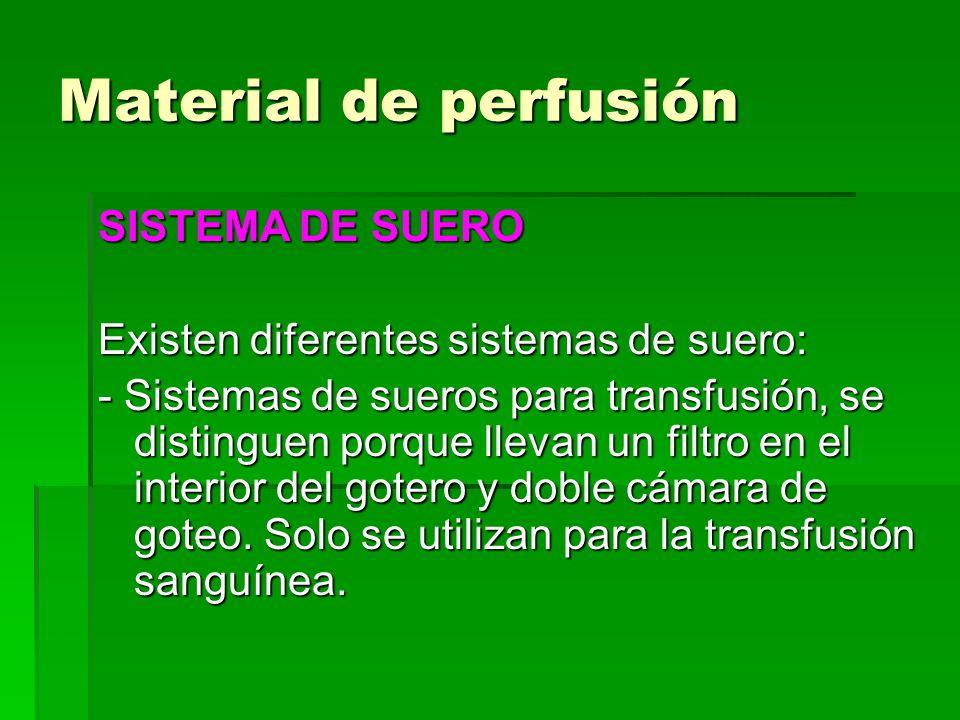 Material de perfusión SISTEMA DE SUERO Existen diferentes sistemas de suero: - Sistemas de sueros para transfusión, se distinguen porque llevan un fil