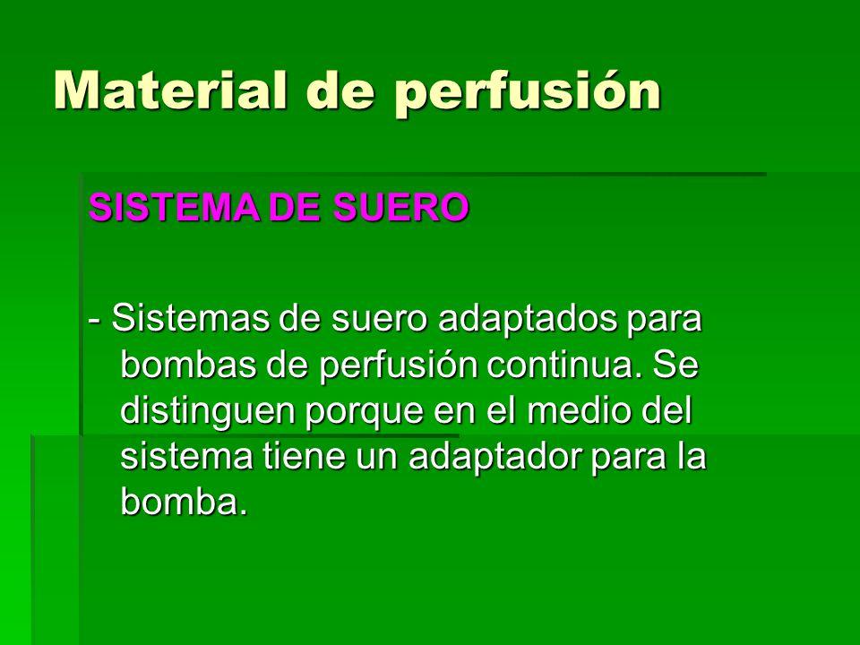 Material de perfusión SISTEMA DE SUERO - Sistemas de suero adaptados para bombas de perfusión continua. Se distinguen porque en el medio del sistema t