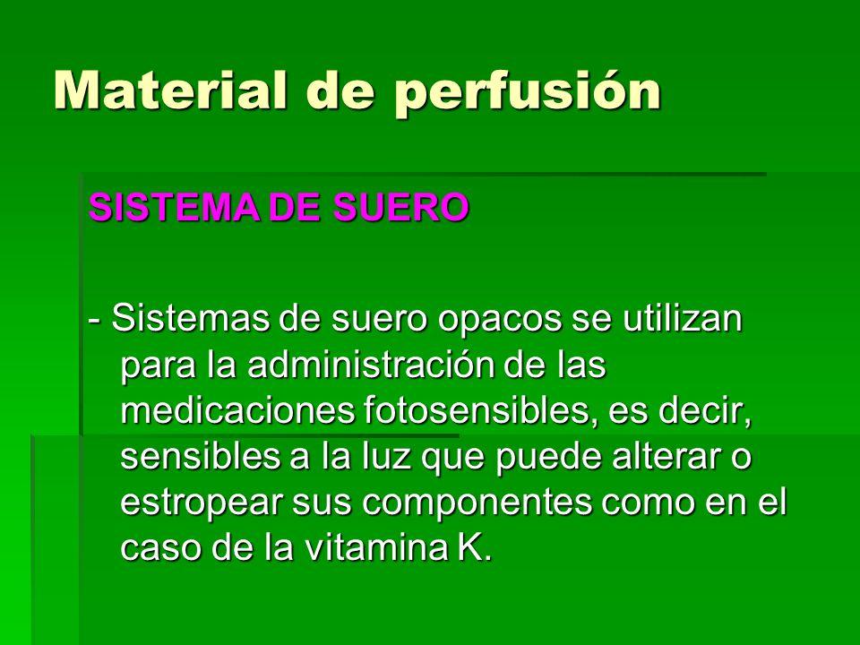 Material de perfusión SISTEMA DE SUERO - Sistemas de suero opacos se utilizan para la administración de las medicaciones fotosensibles, es decir, sens