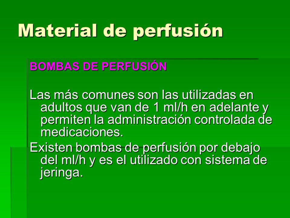 Material de perfusión BOMBAS DE PERFUSIÓN Las más comunes son las utilizadas en adultos que van de 1 ml/h en adelante y permiten la administración con
