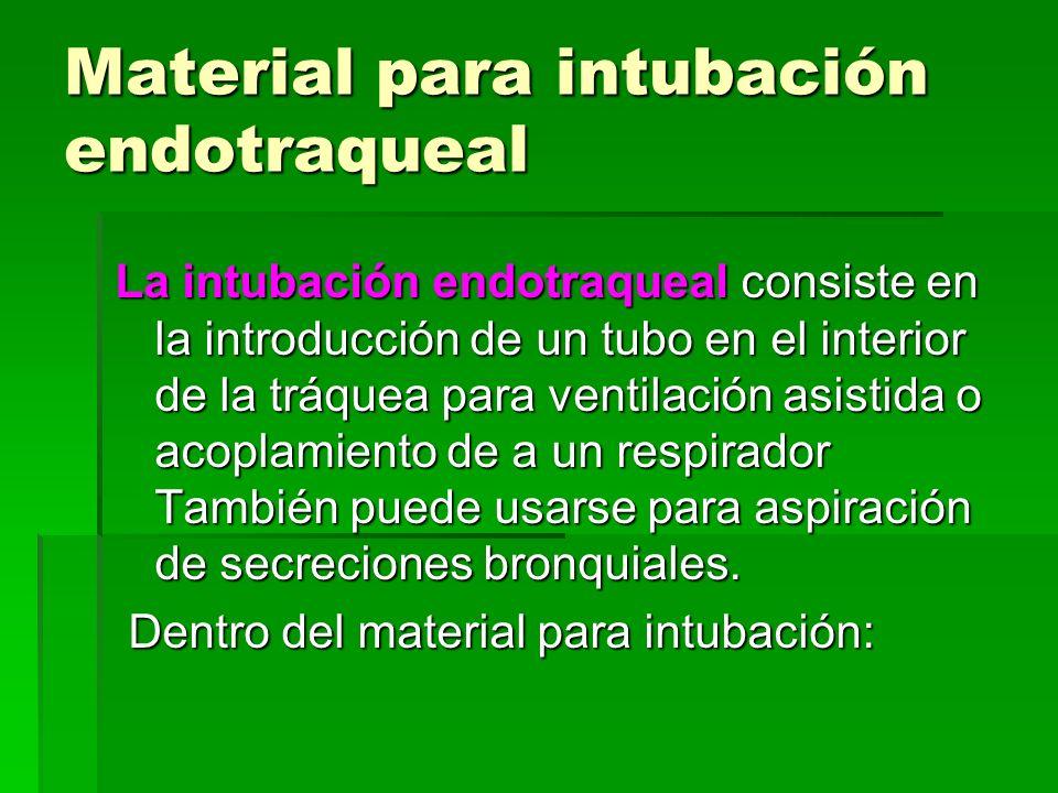 Material para intubación endotraqueal La intubación endotraqueal consiste en la introducción de un tubo en el interior de la tráquea para ventilación