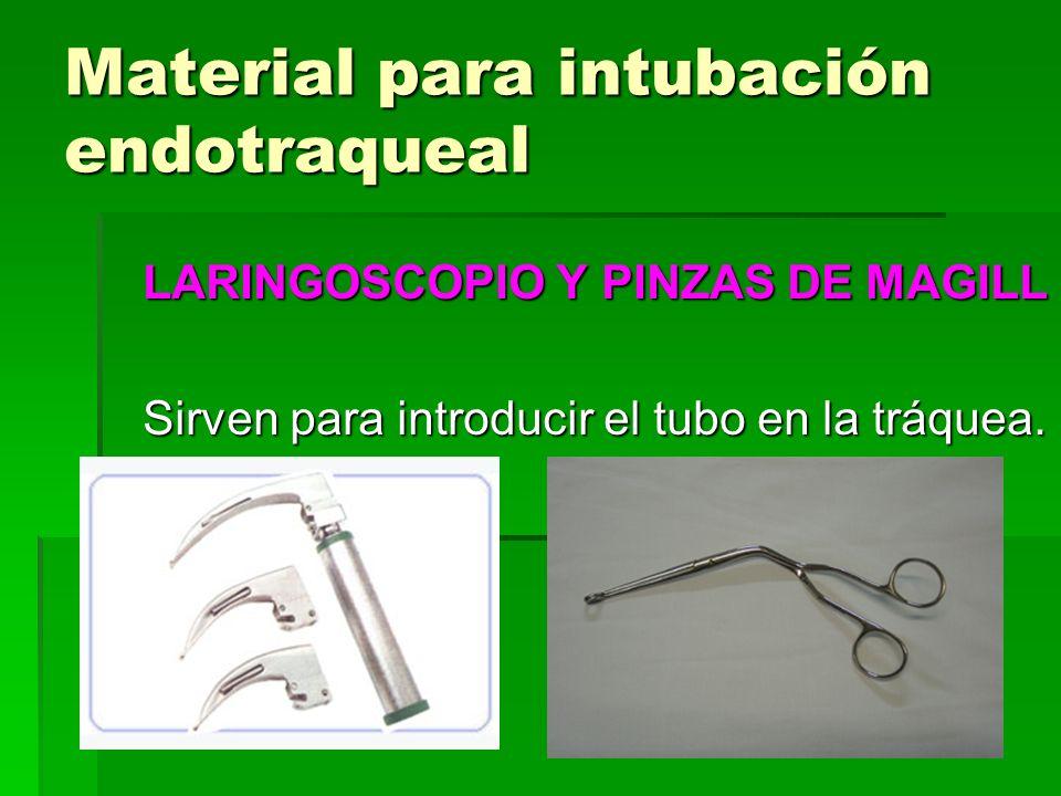 Material para intubación endotraqueal LARINGOSCOPIO Y PINZAS DE MAGILL Sirven para introducir el tubo en la tráquea.