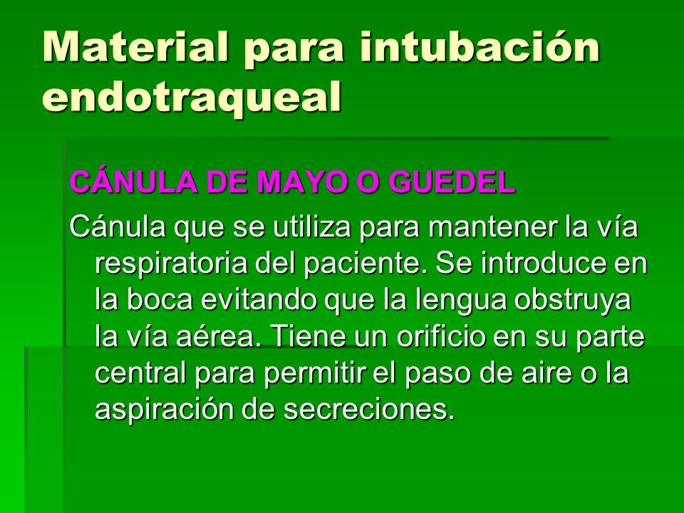 Material para intubación endotraqueal CÁNULA DE MAYO O GUEDEL Cánula que se utiliza para mantener la vía respiratoria del paciente. Se introduce en la